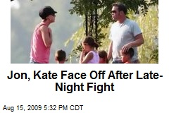 Jon, Kate Face Off After Late-Night Fight