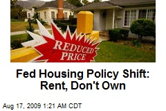 Fed Housing Policy Shift: Rent, Don't Own