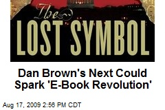 Dan Brown's Next Could Spark 'E-Book Revolution'