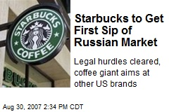 Starbucks to Get First Sip of Russian Market