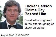 Tucker Carlson Claims Gay Bashed Him