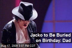 Jacko to Be Buried on Birthday: Dad