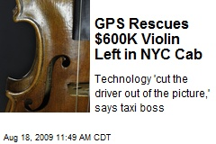 GPS Rescues $600K Violin Left in NYC Cab