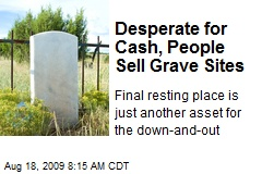 Desperate for Cash, People Sell Grave Sites