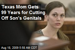 Texas Mom Gets 99 Years for Cutting Off Son's Genitals