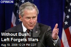 Without Bush, Left Forgets Wars
