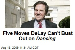 Five Moves DeLay Can't Bust Out on Dancing