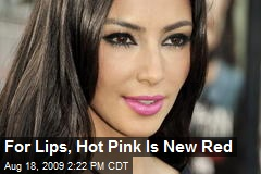 For Lips, Hot Pink Is New Red