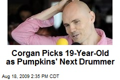 Corgan Picks 19-Year-Old as Pumpkins' Next Drummer