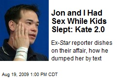 Jon and I Had Sex While Kids Slept: Kate 2.0