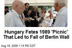 Hungary Fetes 1989 'Picnic' That Led to Fall of Berlin Wall