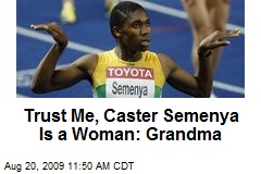 Trust Me, Caster Semenya Is a Woman: Grandma