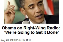 Obama on Right-Wing Radio: 'We're Going to Get It Done'