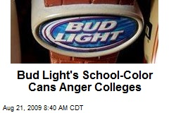 Bud Light's School-Color Cans Anger Colleges