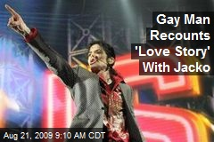 Gay Man Recounts 'Love Story' With Jacko