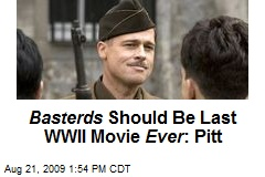 Basterds Should Be Last WWII Movie Ever : Pitt