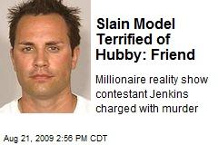 Slain Model Terrified of Hubby: Friend