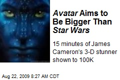 Avatar Aims to Be Bigger Than Star Wars