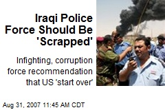 Iraqi Police Force Should Be 'Scrapped'