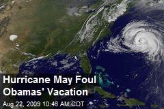 Hurricane May Foul Obamas' Vacation