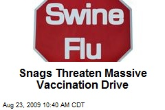 Snags Threaten Massive Vaccination Drive