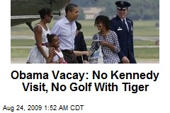 Obama Vacay: No Kennedy Visit, No Golf With Tiger