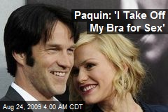 Paquin: 'I Take Off My Bra for Sex'
