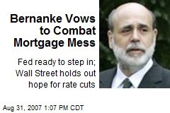 Bernanke Vows to Combat Mortgage Mess