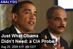 Just What Obama Didn't Need: a CIA Probe