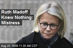 Ruth Madoff Knew Nothing: Mistress