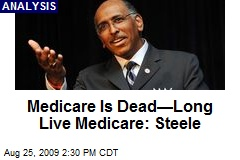 Medicare Is Dead—Long Live Medicare: Steele
