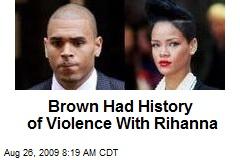 Brown Had History of Violence With Rihanna