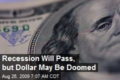 Recession Will Pass, but Dollar May Be Doomed