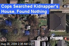 Cops Searched Kidnapper's House, Found Nothing