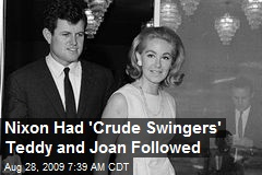 Nixon Had 'Crude Swingers' Teddy and Joan Followed