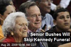 Senior Bushes Will Skip Kennedy Funeral