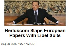 Berlusconi Slaps European Papers With Libel Suits