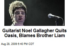 Guitarist Noel Gallagher Quits Oasis, Blames Brother Liam