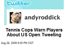 Tennis Cops Warn Players About US Open Tweeting