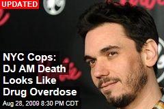 NYC Cops: DJ AM Death Looks Like Drug Overdose