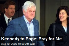 Kennedy to Pope: Pray for Me