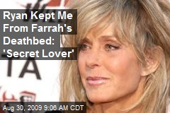 Ryan Kept Me From Farrah's Deathbed: 'Secret Lover'