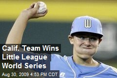 Calif. Team Wins Little League World Series