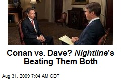 Conan vs. Dave? Nightline 's Beating Them Both