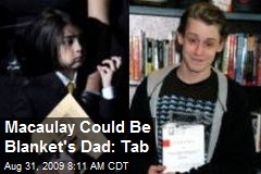 Macaulay Could Be Blanket's Dad: Tab