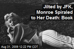 Jilted by JFK, Monroe Spiraled to Her Death: Book