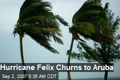 Hurricane Felix Churns to Aruba