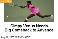 Gimpy Venus Needs Big Comeback to Advance