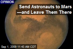 Send Astronauts to Mars —and Leave Them There