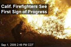 Calif. Firefighters See First Sign of Progress